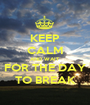 KEEP CALM AND WAIT FOR THE DAY TO BREAK - Personalised Poster A1 size