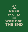 KEEP CALM AND Wait For  THE END - Personalised Poster A1 size