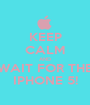 KEEP CALM AND WAIT FOR THE IPHONE 5! - Personalised Poster A1 size