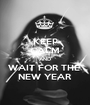 KEEP CALM AND WAIT FOR THE  NEW YEAR - Personalised Poster A1 size