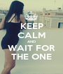 KEEP CALM AND WAIT FOR THE ONE - Personalised Poster A1 size