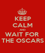 KEEP CALM AND WAIT FOR  THE OSCARS - Personalised Poster A1 size