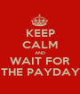 KEEP CALM AND WAIT FOR THE PAYDAY - Personalised Poster A1 size