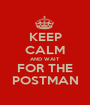 KEEP CALM AND WAIT FOR THE POSTMAN - Personalised Poster A1 size