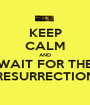 KEEP CALM AND WAIT FOR THE RESURRECTION - Personalised Poster A1 size