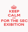 KEEP CALM AND WAIT FOR THE SECONDE EXIBITION - Personalised Poster A1 size