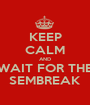 KEEP CALM AND WAIT FOR THE SEMBREAK - Personalised Poster A1 size