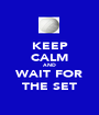 KEEP CALM AND WAIT FOR THE SET - Personalised Poster A1 size