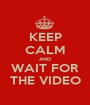 KEEP CALM AND WAIT FOR THE VIDEO - Personalised Poster A1 size