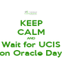 KEEP CALM AND Wait for UCIS on Oracle Day - Personalised Poster A1 size