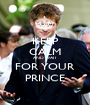 KEEP CALM AND WAIT FOR YOUR PRINCE - Personalised Poster A1 size