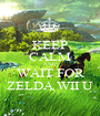 KEEP CALM AND WAIT FOR ZELDA WII U - Personalised Poster A1 size
