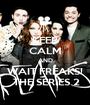 KEEP CALM AND WAIT FREAKS!  THE SERIES 2 - Personalised Poster A1 size