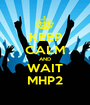 KEEP CALM AND WAIT MHP2 - Personalised Poster A1 size