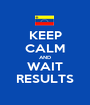 KEEP CALM AND WAIT RESULTS - Personalised Poster A1 size