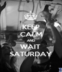 KEEP CALM AND WAIT  SATURDAY - Personalised Poster A1 size
