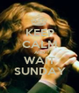 KEEP CALM AND WAIT SUNDAY - Personalised Poster A1 size