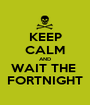 KEEP CALM AND WAIT THE  FORTNIGHT - Personalised Poster A1 size