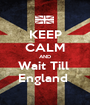 KEEP CALM AND Wait Till  England  - Personalised Poster A1 size