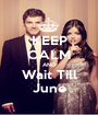 KEEP CALM AND Wait Till June - Personalised Poster A1 size