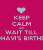 KEEP CALM AND WAIT TILL MEDHAVI'S BIRTHDAY - Personalised Poster A1 size