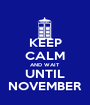 KEEP CALM AND WAIT UNTIL NOVEMBER - Personalised Poster A1 size