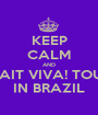 KEEP CALM AND WAIT VIVA! TOUR IN BRAZIL - Personalised Poster A1 size