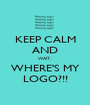 KEEP CALM AND WAIT,  WHERE'S MY LOGO?!! - Personalised Poster A1 size