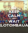 KEEP CALM AND WAIT XARLOTOMBAUA 2.0 - Personalised Poster A1 size