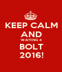 KEEP CALM AND WAITING 4 BOLT 2016! - Personalised Poster A1 size