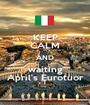 KEEP CALM AND waiting April's Eurotuor - Personalised Poster A1 size