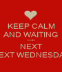 KEEP CALM AND WAITING FOR NEXT NEXT WEDNESDAY - Personalised Poster A1 size