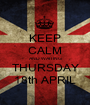 KEEP CALM AND WAITING THURSDAY 18th APRIL - Personalised Poster A1 size