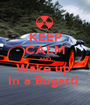 KEEP CALM AND Wake up  In a Bugatti  - Personalised Poster A1 size