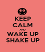 KEEP CALM AND WAKE UP SHAKE UP - Personalised Poster A1 size