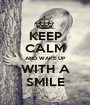 KEEP CALM AND WAKE UP WITH A SMILE - Personalised Poster A1 size