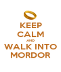 KEEP CALM AND WALK INTO MORDOR - Personalised Poster A1 size