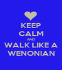 KEEP CALM AND WALK LIKE A WENONIAN - Personalised Poster A1 size
