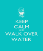 KEEP CALM AND WALK OVER WATER - Personalised Poster A1 size