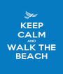 KEEP CALM AND WALK THE BEACH - Personalised Poster A1 size