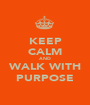 KEEP CALM AND WALK WITH PURPOSE - Personalised Poster A1 size