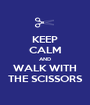KEEP CALM AND WALK WITH THE SCISSORS - Personalised Poster A1 size