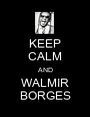 KEEP CALM AND WALMIR BORGES - Personalised Poster A1 size