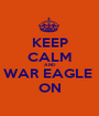 KEEP CALM AND WAR EAGLE  ON - Personalised Poster A1 size