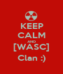 KEEP CALM AND [WASC] Clan :) - Personalised Poster A1 size
