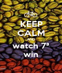 KEEP CALM AND watch 7ª win - Personalised Poster A1 size