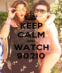 KEEP CALM AND WATCH 90210 - Personalised Poster A1 size