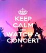 KEEP CALM AND WATCH A CONCERT - Personalised Poster A1 size