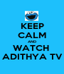 KEEP CALM AND WATCH  ADITHYA TV - Personalised Poster A1 size