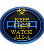 KEEP CALM AND WATCH  ALI-A - Personalised Poster A1 size